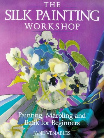 9780715300008: The Silk Painting Workshop: Painting, Marbling and Batik for Beginners