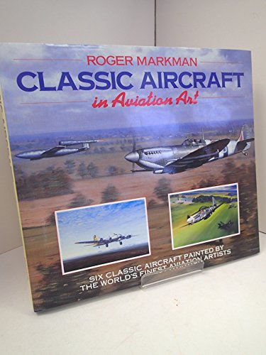 9780715300466: Classic Aircraft in Aviation Art: Six Classic Aircraft Painted by the World's Finest Aviation Artists
