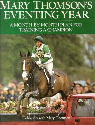Mary Thomson's Eventing Year: A Month-By-Month Plan: Sly, Debby; Thomson,