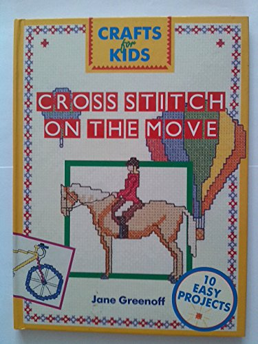 Cross Stitch on the Move (Crafts for Kids): Greenoff, Jane