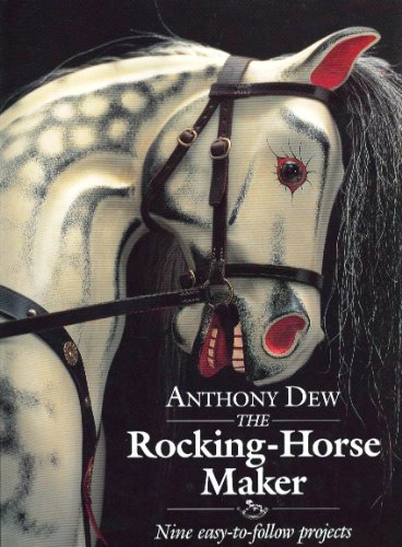 The Rocking-Horse Maker: Nine Easy-To-Follow Projects: Dew, Anthony