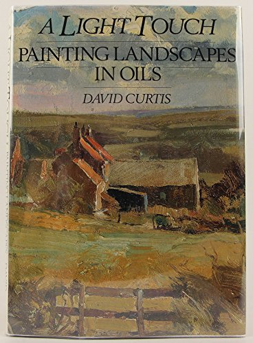 A Light Touch: Painting Landscapes in Oils: Curtis, David