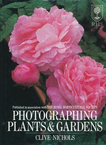 Photographing Plants & Gardens: Nichols, Clive