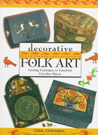 Decorative Folk Art: Exciting Techniques to Transform: Sybil Edwards, Chris