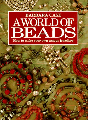 9780715301906: A World of Beads: How to Make Your Own Unique Jewellery