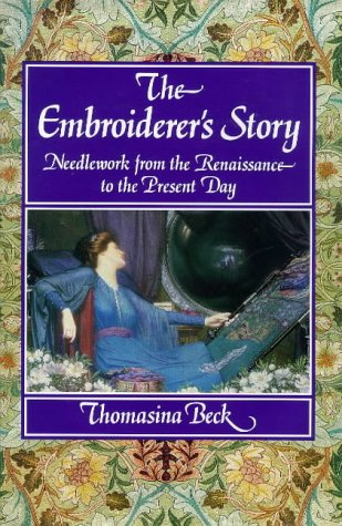 The Embroiderer's Story : Needlework from the Renaissance to the Present Day: Beck, Thomasina
