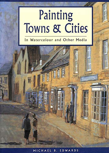 9780715302408: Painting Towns and Cities: In Watercolour and Other Media