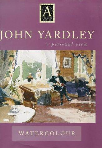 Watercolour: A Personal View (Atelier): John Yardley