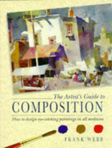 The Artist's Guide to Composition (0715303376) by Frank Webb