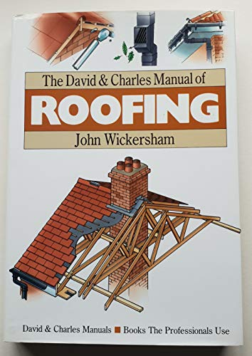 The David & Charles Manual of Roofing: Wickersham, John
