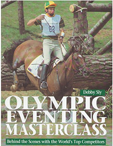 Olympic Eventing Masterclass: Behind the Scenes With the World's Top Competitors (0715303759) by Debby Sly
