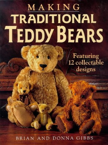 Making Traditional Teddy Bears: Featuring 12 Collectible Designs: Gibbs, Donna, Gibbs, Brian