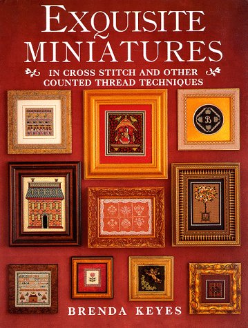 Exquisite Miniatures: In Cross Stitch and Other Counted Thread Techniques (0715304356) by Brenda Keyes
