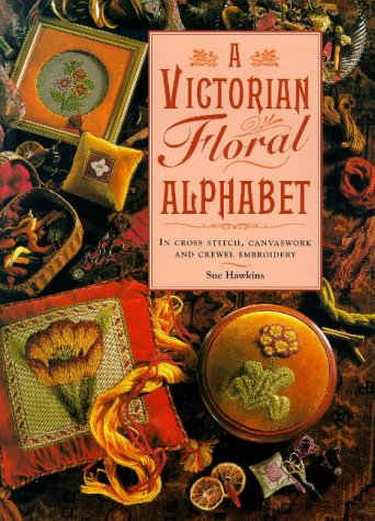 A Victorian Floral Alphabet: In Cross Stitch, Canvaswork and Crewel Embroidery (0715304666) by Sue Hawkins