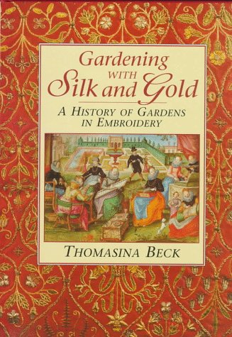 GARDENING WITH SILK AND GOLD. A History of Gardens in Embroidery.