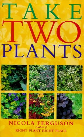 9780715304921: Take Two Plants: Over 400 Tried-and-tested Plant Pairs for Every Garden Site