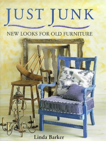 Just Junk - New Looks for Old Furniture (9780715305386) by LINDA BARKER