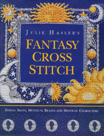 9780715305713: Julie Hasler's Fantasy Cross Stitch: Zodiac Signs, Mythical Beasts and Mystical Characters