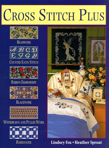 9780715306055: Cross Stitch Plus: Beadwork, Ribbon Embroidery, Blackwork, Hardanger, Withdrawn and Pulled Work and Counted Satin Stitch