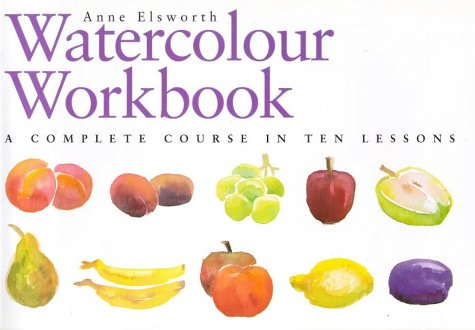 9780715306093: The Watercolour Workbook: A Complete Course in Ten Lessons (Art Workbook Series)