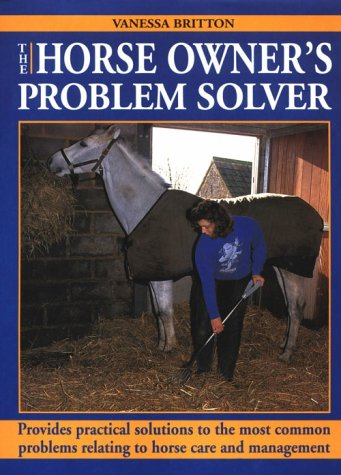 9780715306147: The Horse Owner's Problem Solver: Provides Practical Solutions to the Most Common Problems Relating to Horse Care and Management