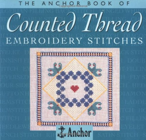 9780715306307: The Anchor Book of Counted Thread Embroidery Stitches (The Anchor Book Series)