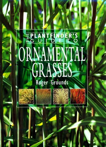 The Plantfinder's Guide To Ornamental Grasses.