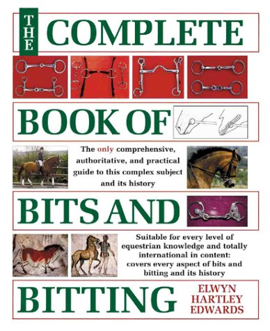 The Complete Book of Bits and Bitting: The Only Comprehensive Authoritative, and Practical Guide ...