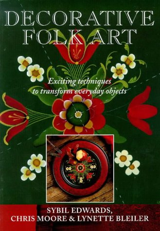 Decorative Folk Art: Exciting Techniques to Transform: Edwards, Sybil, Moore,