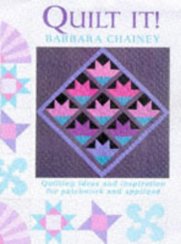 Quilt It ! Quilting Ideas and Inspiration for Patchwork and Applique: Chainey, Barbara