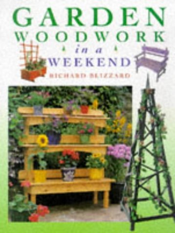 Garden Woodwork in a Weekend (0715308203) by Blizzard, Richard