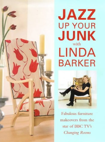 9780715308325: Jazz Up Your Junk with Linda Barker: Fabulous Furniture Makeovers from the Star of BBC's