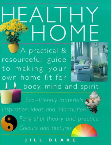 HEALTHY HOME: A PRACTICAL AND RESOURCEFUL GUIDE TO MAKING YOUR OWN HOME FIT FOR MIND, BODY AND ...