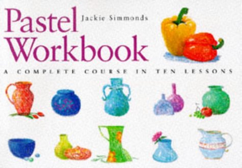 9780715308431: Pastel Workbook: A Complete Course in Ten Lessons (Art Workbook Series)