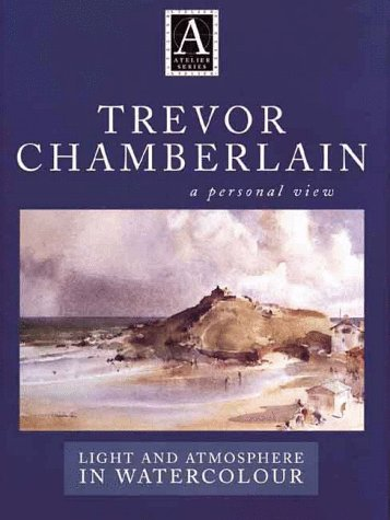 Trevor Chamberlain: Light and Atmosphere in Watercolour : A Personal View (Atelier Series.) (0715308459) by Trevor Chamberlain; Angela Gair