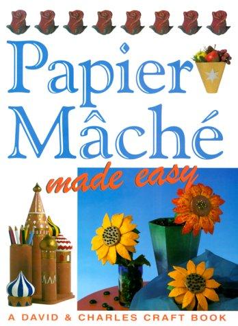 Papier Mache Made Easy (Crafts Made Easy): David & Charles