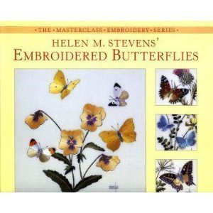 Helen M. Stevens' Embroidered Butterflies (Masterclass Embroidery) (0715309943) by Helen M. Stevens