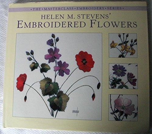 Helen M. Stevens Embroidered Flowers (Helen Stevens' Masterclass Embroidery)