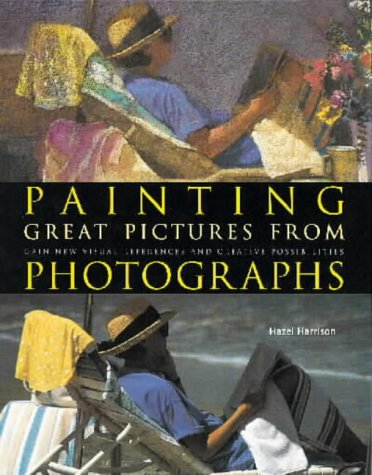9780715310045: Painting Great Pictures from Photographs