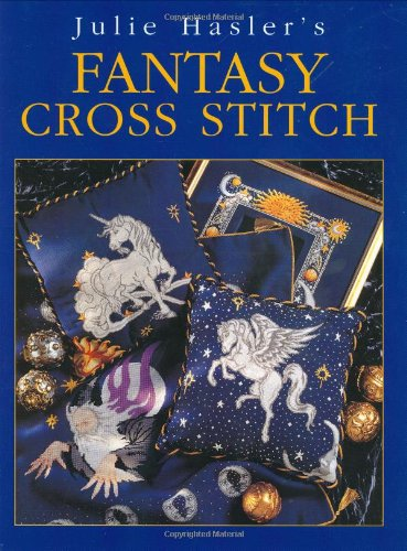 9780715310120: Julie Hasler's Fantasy Cross Stitch: Zodiac Signs, Mythical Beasts and Mystical Characters