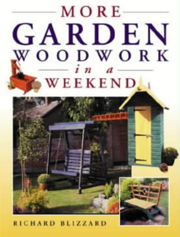 More Garden Woodwork in a Weekend (9780715311936) by Richard Blizzard