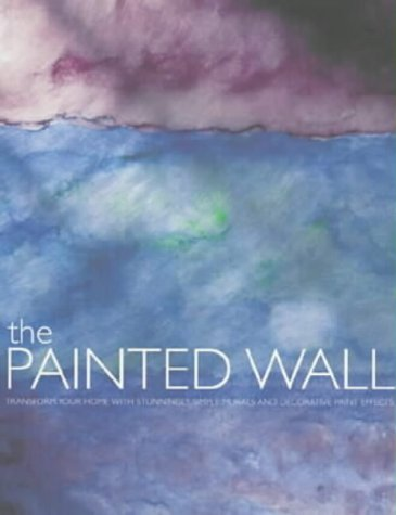9780715312100: The Painted Wall: Decorative Paint Effects to Transform Your Home