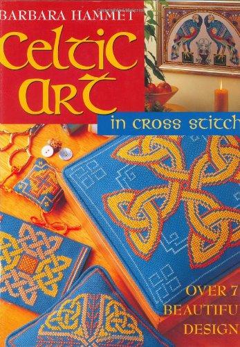 CELTIC ART IN CROSS STITCH Over 75 Beautiful Designs: BARBARA HAMMET