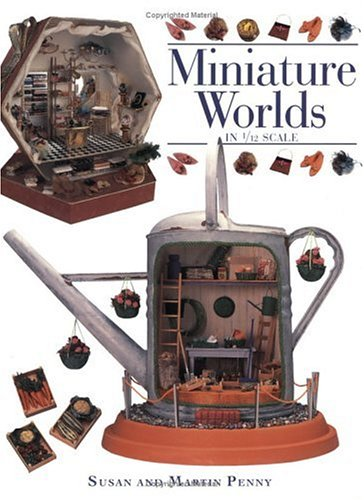 Miniature Worlds in 1/12 Scale: Penny, Susan; Penny, Martin
