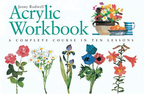 9780715312254: Acrylic Workbook: A Complete Course in Ten Lessons
