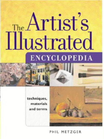 9780715312421: The Artist's Illustrated Encyclopedia: Techniques, Materials and Terms