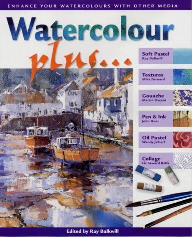 9780715312537: Watercolour Plus...: Combine Watercolours with Other Media