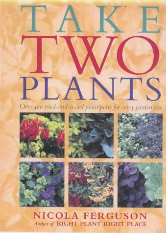 Take Two Plants: Over 400 Tried-and-tested Plant Pairs for Every Garden (0715312995) by Nicola Ferguson