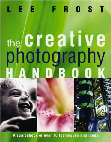 9780715313107: The Creative Photography Handbook: A Sourcebook of More Than 70 Techniques and Ideas