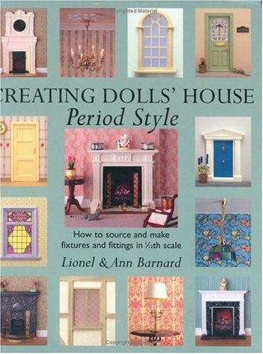 9780715313411: Creating Dolls' House Period Style: How to Source and Make Fixtures and Fittings in 1/12th Scale